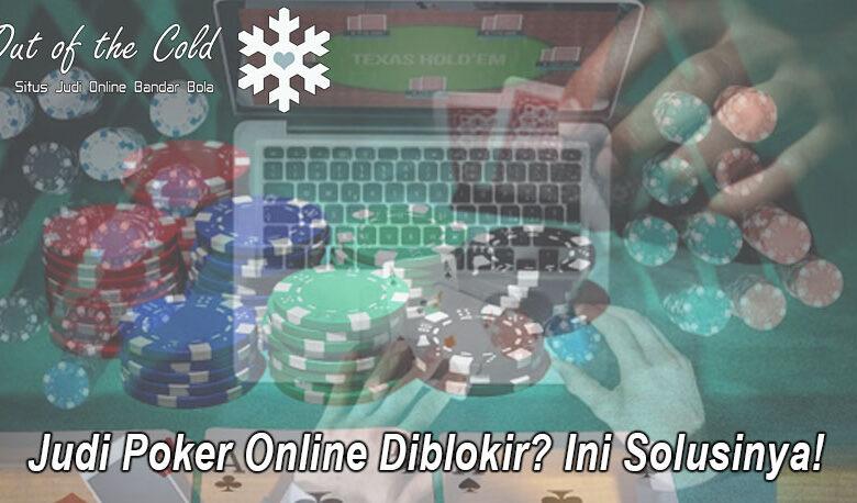 Judi Poker Online Diblokir? Ini Solusinya! - Outofthecoldhalifax